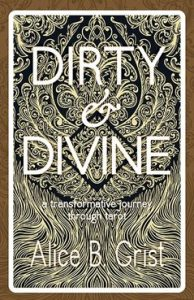 Dirty & Divine by Alice Grist, Womancraft Publishing